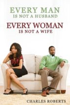 Every Man Is Not a Husband - Every Woman Is Not a Wife (ebook)