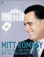 Mitt Romney: Is $247 Million Enough to Buy the Presidency? (ebook)