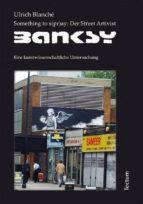 Something to s(pr)ay: Der Street Artivist Banksy (ebook)