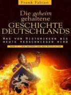 Die geheim gehaltene Geschichte Deutschlands - Band 1 (ebook)