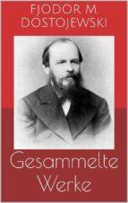 Gesammelte Werke (Vollständige Ausgaben: Schuld und Sühne, Der Idiot, Die Brüder Karamasow u.v.m.) (ebook)