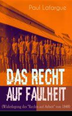 """Das Recht auf Faulheit (Widerlegung des """"Rechts auf Arbeit"""" von 1848) - Vollständige deutsche Ausgabe (ebook)"""