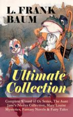 L. FRANK BAUM - Ultimate Collection: Complete Wizard of Oz Series, The Aunt Jane's Nieces Collection, Mary Louise Mysteries, Fantasy Novels & Fairy Tales (ebook)
