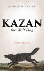 Kazan, the Wolf Dog (Children's Classics)