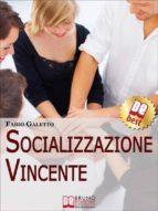 Socializzazione Vincente. Strategie per Socializzare con Efficacia. (Ebook Italiano - Anteprima Gratis) (ebook)