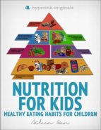 Nutrition for Kids: Healthy Eating Habits for Children (ebook)