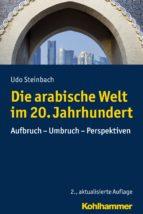 Die arabische Welt im 20. Jahrhundert (ebook)
