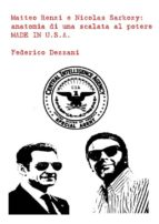 Matteo Renzi e Nicolas Sarkozy: anatomia di una scalata al potere MADE IN U.S.A. (ebook)