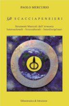 Gli  S C A C C I A P E N S I E R I  Strumenti Musicali dell'Armonia Internazionali - Interculturali – Interdisciplinari (ebook)