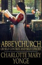 Abbeychurch: Or Self Control and Self Conceit (ebook)