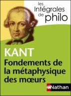 Intégrales de Philo - KANT, Fondements de la métaphysique des moeurs (ebook)