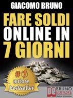 Fare Soldi Online in 7 Giorni. Come Guadagnare Denaro su Internet e Creare Rendite Automatiche con il Web. (Libri Denaro - Ebook bestseller italiano, anteprima gratis) (ebook)