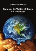 Rund um die Welt in 80 Tagen mit Franziskus (ebook)