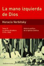 La mano izquierda de Dios (Tomo 4). La última dictadura (1976-1983) (ebook)