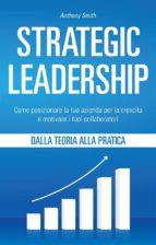Strategic Leadership: Come posizionare la tua azienda per la crescita e motivare i tuoi collaboratori (ebook)