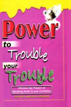 Power To Trouble Your Trouble (ebook)
