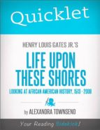 Quicklet on Henry Louis Gates Jr.'s Life Upon These Shores: Looking at African American History, 1513-2008 (ebook)