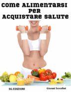 Come alimentarsi per Acquistare salute (ebook)