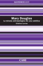 Mary Douglas. La mirada antropológica de una católica (ebook)