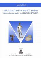 L'intossicazione da metalli pesanti: Trattamento naturopatico con ZEOLITE CLINOPTILOLITE (ebook)