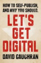 Let's Get Digital: How To Self-Publish, And Why You Should (ebook)