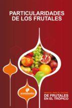 Manual para el cultivo de frutales en el trópico. Particularidades de los frutales (ebook)