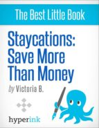 Staycation Ideas: Exciting Vacation Ideas for Your Home City (ebook)