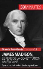 James Madison, le père de la Constitution américaine (ebook)