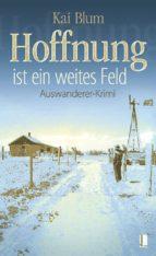 Hoffnung ist ein weites Feld - Erster Teil des Auswanderer-Krimis (ebook)