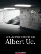 Vom Aufstieg und Fall des Albert Ue. (ebook)