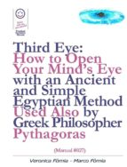 Third Eye: How to Open Your Mind's Eye With an Ancient and Simple Egyptian Method Used Also by Greek Philosopher Pythagoras (Manual #027) (ebook)
