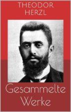 Gesammelte Werke (Vollständige Ausgaben: Der Judenstaat, AltNeuLand, Solon in Lydien u.v.m.) (ebook)
