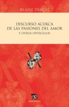 Discurso acerca de las pasiones del amor y otros opúsculos (ebook)