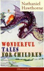 Nathaniel Hawthorne's Wonderful Tales for Children (Illustrated)