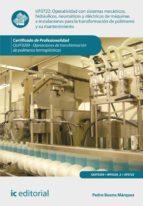 Operatividad con sistemas mecánicos, hidráulicos, neumáticos y eléctricos de máquinas e instalaciones para la transformación de políme. y su manten. QUIT0209 (ebook)