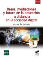 Bases, mediaciones y futuro de la educación a distancia en la sociedad digital (ebook)