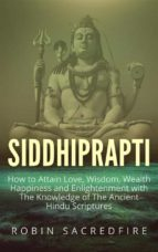 Siddhiprapti: How to Attain Love, Wisdom, Wealth, Happiness and Enlightenment with the Knowledge of the Ancient Hindu Scriptures (ebook)