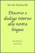 Discorso o dialogo intorno alla nostra lingua di Niccolò Machiavelli in ebook (ebook)