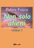 Non solo alieni - Vol. I (ebook)