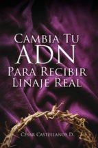 Cambia Tu ADN Para Recibir Linaje Real (ebook)