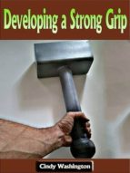 DEVELOPING A STRONG GRIP