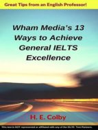 Wham Media's 13 Ways to Achieve General IELTS Excellence (ebook)