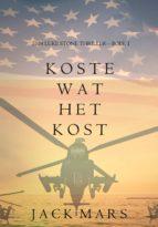 Koste Wat Het Kost (Een Luke Stone Thriller – Boek #1) (ebook)