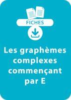 Orthographe CP/CE1 - Les graphèmes complexes commençant par E (ebook)