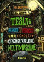 Teslas grandios verrückte und komplett gemeingefährliche Weltmaschine (ebook)
