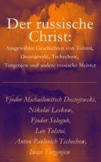 Der russische Christ: Ausgewählte Geschichten von Tolstoi, Dostojewski, Tschechow, Turgenjew und andere russische Meister) (ebook)