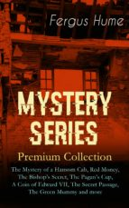 MYSTERY SERIES – Premium Collection: The Mystery of a Hansom Cab, Red Money, The Bishop's Secret, The Pagan's Cup, A Coin of Edward VII, The Secret Passage, The Green Mummy and more (ebook)