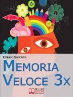 Memoria Veloce 3x. Tecniche ed Esercizi Pratici per Triplicare la Tua Memoria a Breve e a Lungo Termine. (Ebook Italiano - Anteprima gratis) (ebook)