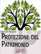 Protezione del Patrimonio. Strategie Legali e Fiscali per Preservare le Tue Proprietà e il Tuo Patrimonio (Ebook Italiano - Anteprima Gratis) (ebook)