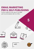 Email Marketing. Come costruire una rete di contatti per la promozione del tuo libro (ebook)